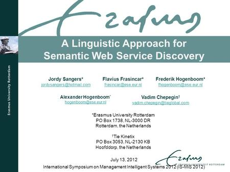 A Linguistic Approach for Semantic Web Service Discovery International Symposium on Management Intelligent Systems 2012 (IS-MiS 2012) July 13, 2012 Jordy.