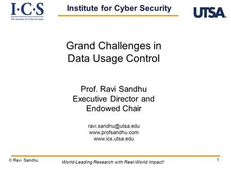 1 Grand Challenges in Data Usage Control Prof. Ravi Sandhu Executive Director and Endowed Chair