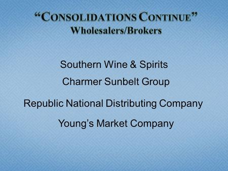 """CONSOLIDATIONS CONTINUE"" Wholesalers/Brokers"