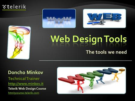 The tools we need Doncho Minkov Telerik Web Design Course html5course.telerik.com Technical Trainer