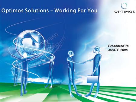 Optimos Solutions – Working For You Presented to JMATE 2006.