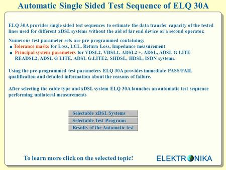 Automatic Single Sided Test Sequence of ELQ 30A To learn more click on the selected topic! ELQ 30A provides single sided test sequences to estimate the.