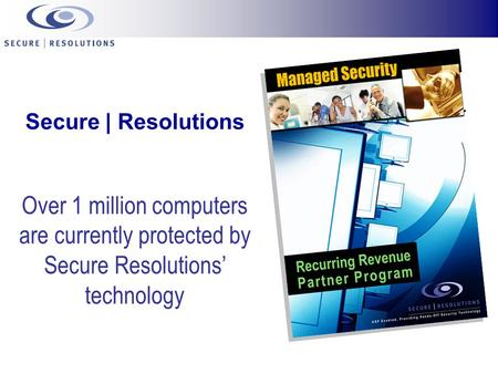 Secure | Resolutions Over 1 million computers are currently protected by Secure Resolutions' technology.