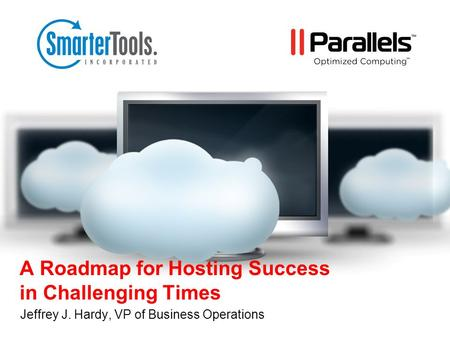 A Roadmap for Hosting Success in Challenging Times Jeffrey J. Hardy, VP of Business Operations.
