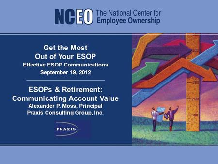 ESOPs & Retirement: Communicating Account Value | Praxis Consulting 0 Get the Most Out of Your ESOP Effective ESOP Communications September 19, 2012 ESOPs.