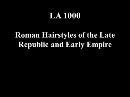 LA 1000 Roman Hairstyles of the Late Republic and Early Empire.