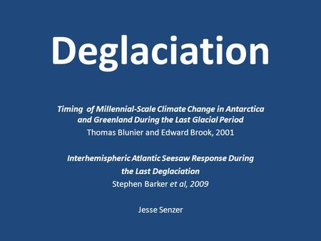 Deglaciation Timing of Millennial-Scale Climate Change in Antarctica and Greenland During the Last Glacial Period Thomas Blunier and Edward Brook, 2001.