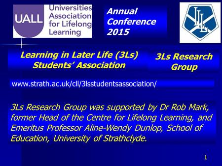 Learning in Later Life (3Ls) Students' Association www.strath.ac.uk/cll/3lsstudentsassociation/ 3Ls Research Group was supported by Dr Rob Mark, former.