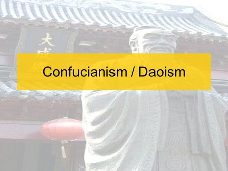 Confucianism / Daoism. Roots of Philosophy: The Decline of the Zhou Zhou had been divided into many small kingdoms. –Civil War breaks out in 403 B.C.