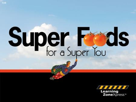 ©2007 Learning ZoneXpress 1 Super Foods for a Super You.