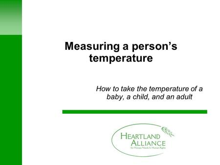 Measuring a person's temperature How to take the temperature of a baby, a child, and an adult.