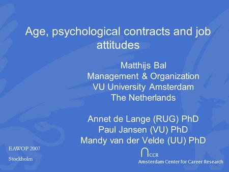 ∩ CCR Amsterdam Center for Career Research Age, psychological contracts and job attitudes Matthijs Bal Management & Organization VU University Amsterdam.