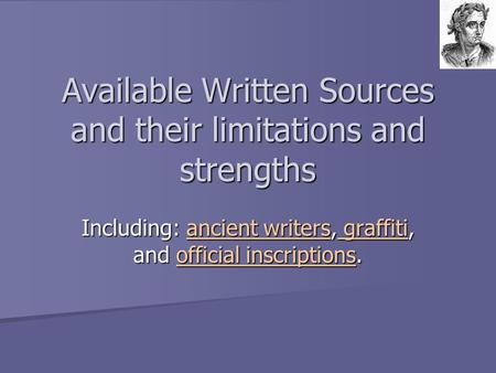 Available Written Sources and their limitations and strengths Including: ancient writers, graffiti, and official inscriptions. ancient writers graffitiofficial.