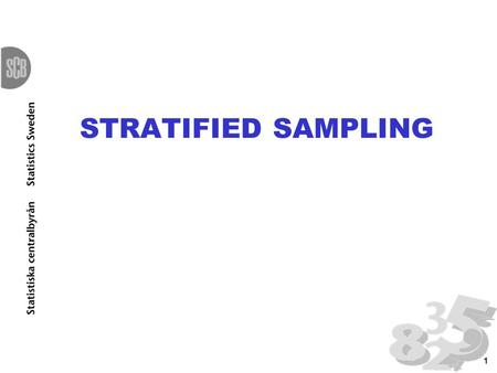 1 STRATIFIED SAMPLING. 2 1. Stratification: The elements in the population are divided into layers/groups/ strata based on their values on one/several.