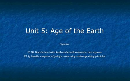 Unit 5: Age of the Earth Objective: