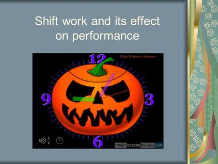 Shift work and its effect on performance. Objectives.. Definition of shift work Different shift work patterns Impact of shift work on performance Negative.