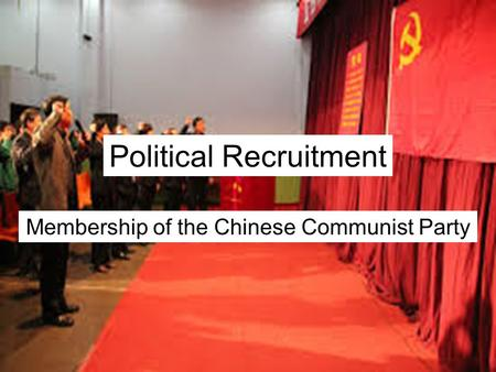 Political Recruitment Membership of the Chinese Communist Party.