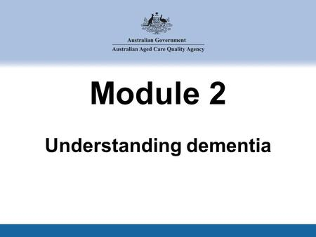 Module 2 Understanding dementia. 1 2. Understanding dementia This module covers: 2.1 How does our brain work? 2.2 What is the condition of dementia? 2.3.