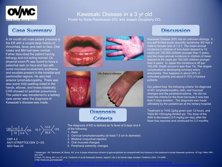 Kawasaki Disease in a 3 yr old Poster by Kade Rasmussen DO, and Joseph Dougherty DO, A 34 month old male patient presents to the ER with a couple days.