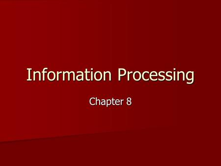 Information Processing Chapter 8. Information Processing Approach Goal = examine how children/adults operate on/process information Goal = examine how.