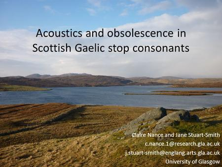 Acoustics and obsolescence in Scottish Gaelic stop consonants Claire Nance and Jane Stuart-Smith