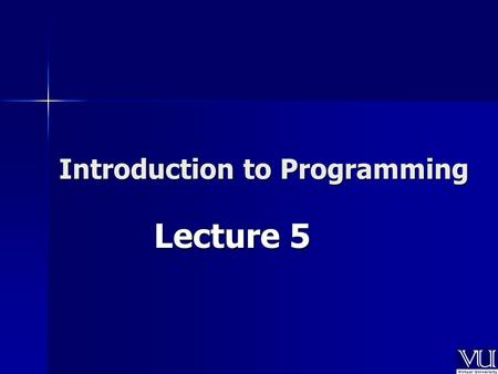 Introduction to Programming Lecture 5. In the Previous Lecture Basic structure of C program Basic structure of C program Variables and Data types Variables.