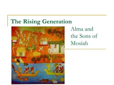 The Rising Generation Alma and the Sons of Mosiah.