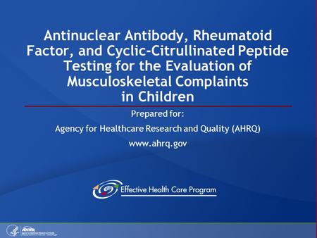Antinuclear Antibody, Rheumatoid Factor, and Cyclic-Citrullinated Peptide Testing for the Evaluation of Musculoskeletal Complaints in Children Prepared.