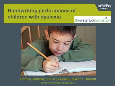 Handwriting performance of children with dyslexia Emma Sumner, Vince Connelly & Anna Barnett
