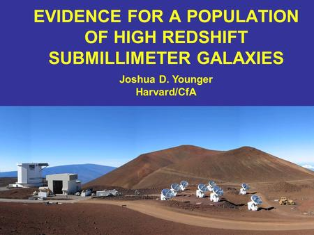 EVIDENCE FOR A POPULATION OF HIGH REDSHIFT SUBMILLIMETER GALAXIES Joshua D. Younger Harvard/CfA.