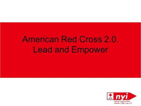 American Red Cross 2.0. Lead and Empower. What about you?  Name  Chapter  How do you describe yourself as a Red Cross volunteer?  How many years have.