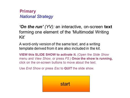 Primary National Strategy 'On the run' (YV): an interactive, on-screen text forming one element of the 'Multimodal Writing Kit' A word-only version of.