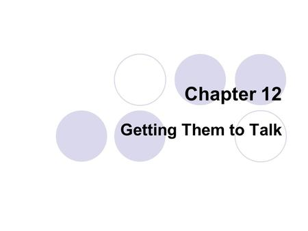 Chapter 12 Getting Them to Talk. Creating Good Questions  Lower-level Questions Know Require children to recognize or understand basic concepts or facts.