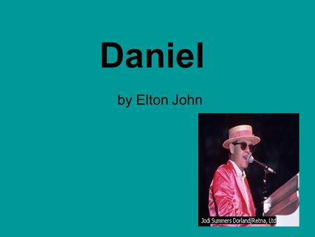 Daniel by Elton John. Lesson Plan Target group: S2 1. Teacher asks pre-listening questions on students ' family members. (3 minutes) 2. Teacher plays.