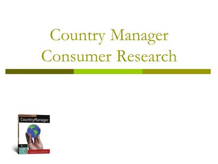 Country Manager Consumer Research. Country ManagerConsumer Research2 Overview  All of the Background, Environment, Consumer, Competition, and Internal.