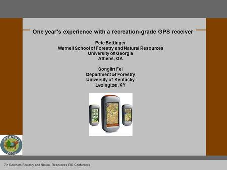 One year's experience with a recreation-grade GPS receiver Pete Bettinger Warnell School of Forestry and Natural Resources University of Georgia Athens,