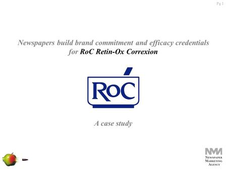 Pg 1 Newspapers build brand commitment and efficacy credentials for RoC Retin-Ox Correxion A case study.