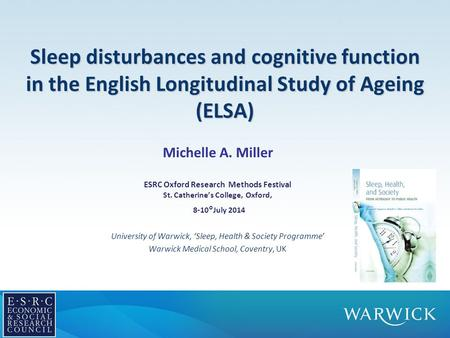 Sleep disturbances and cognitive function in the English Longitudinal Study of Ageing (ELSA) Michelle A. Miller ESRC Oxford Research Methods Festival St.