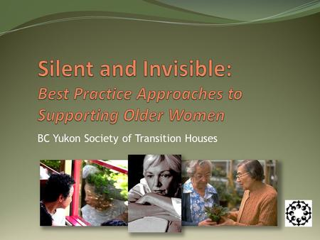 BC Yukon Society of Transition Houses. Any woman may be subject to violence regardless of her ability to access systems, and/or her social or economic.