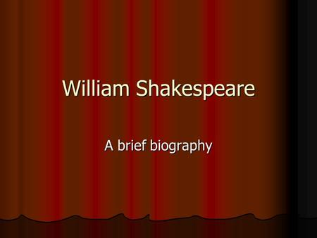 William Shakespeare A brief biography. Shakespeare's Parents Father: John Shakespeare. Born a peasant (lower-class) he rose to the upper-middle class.