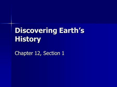 Discovering Earth's History Chapter 12, Section 1.