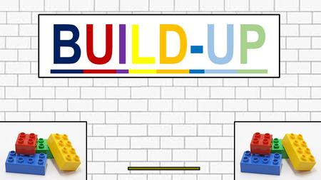 BUILD-UPBUILD-UP. What is 'Build Up'? A caring group Encourage pupils to interact and make friends with each other Support the views and opinions of.