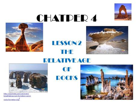 CHATPER 4 LESSON 2 THE RELATIVE AGE OF ROCKS  breathtaking-rock-formation/weird- rocks-formation-01 /