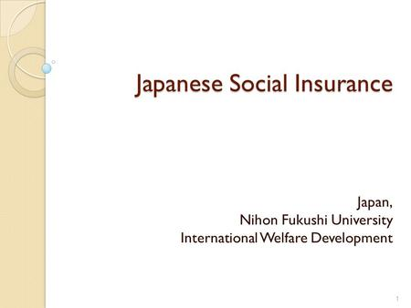 Japanese Social Insurance Japan, Nihon Fukushi University International Welfare Development 1.