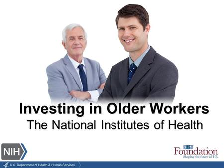 The National Institutes of Health Investing in Older Workers.