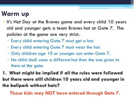 Warm up It's Hat Day at the Braves game and every child 10 years old and younger gets a team Braves hat at Gate 7. The policies at the game are very strict.