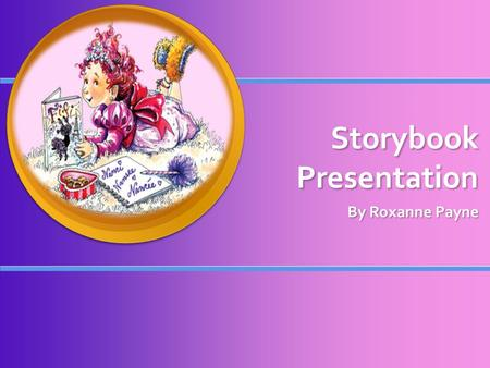 Storybook Presentation By Roxanne Payne. My Project The book I used was Fancy Nancy The book I used was Fancy Nancy This book mostly contained semantics.