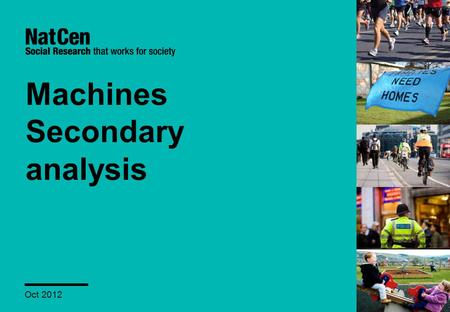 Machines Secondary analysis Oct 2012. 1 Contents Overview of approach Part 1: key findings Part 2: key findings Discussion Next steps.