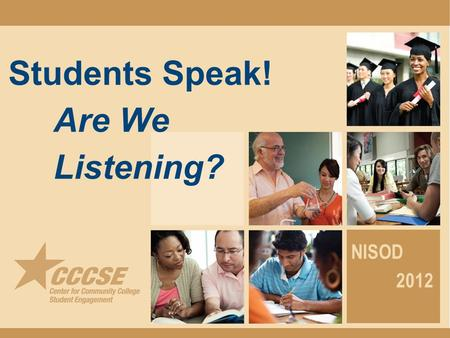 Students Speak! Are We Listening? NISOD 2012. 89% …of traditional-age entering students responding to the Survey of Entering Student Engagement say they.