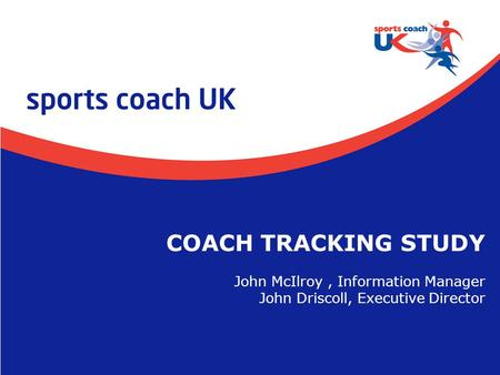 COACH TRACKING STUDY John McIlroy , Information Manager